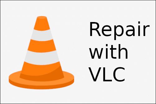 Repair with VLC